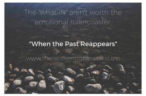 The Recovering Pessimist: When the Past Reappears -- The past always has a way of reappearing when you're doing well. Now you have to fight the feeling of having that person back in your life, while remembering why that person is no longer in your life. | www.therecoveringpessimist.me #amwriting #recoveringpessimist #optimisticpessimist