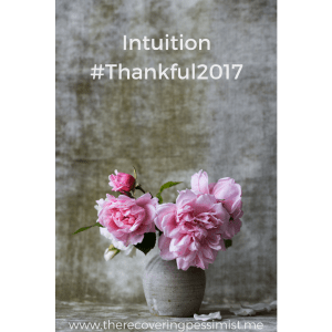 The Recovering Pessimist: Intuition #Thankful2017 -- Not only did intuition get me through some potentially sticky situations, but it also reminded me to trust my decision-making. | www.therecoveringpessimist.me #amwriting #recoveringpessimist #optimisticpessimist