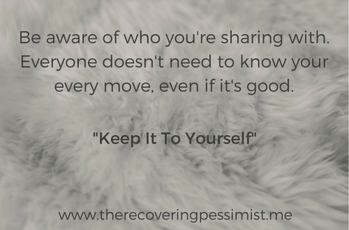 The Recovering Pessimist: Keep It To Yourself -- Some folks treat social media like confessional, and wonder why folks talk about their business. If you don't want people to tell your business, don't share it. | www.therecoveringpessimist.me #amwriting #recoveringpessimist #optimisticpessimist