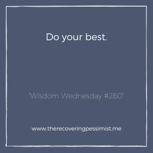 "The Recovering Pessimist: ""Wisdom Wednesday #260"" -- Instead of aiming for perfection, just do your absolute best. 