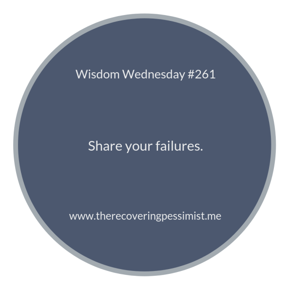 The Recovering Pessimist: Wisdom Wednesday #261 -- It's super easy to share our wins, right? But what about the failures that led to that win? Failures are just as important as the wins. | www.therecoveringpessimist.me #amwriting #recoveringpessimist #optimisticpessimist #wisdomwednesday