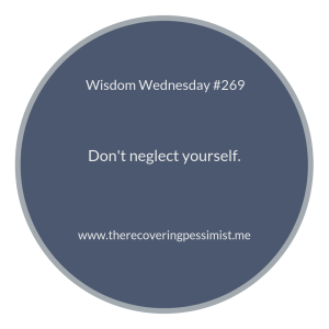 The Recovering Pessimist | Wisdom Wednesday #269 | Save some time and energy to take care of yourself. | www.therecoveringpessimist.me #amwriting #recoveringpessimist #optimisticpessimist #wisdomwednesday