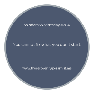 The Recovering Pessimist | Wisdom Wednesday #304 | www.therecoveringpessimist.me #amwriting #recoveringpessimist #optimisticpessimist #wisdomwednesday