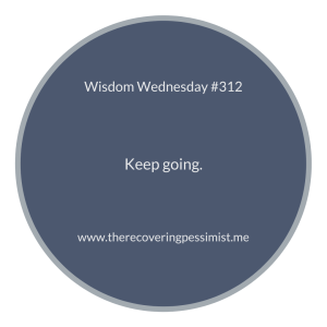 The Recovering Pessimist | Wisdom Wednesday #312 | www.therecoveringpessimist.me #amwriting #recoveringpessimist #optimisticpessimist #wisdomwednesday