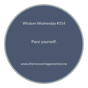 The Recovering Pessimist | Wisdom Wednesday #314 | www.therecoveringpessimist.me #amwriting #recoveringpessimist #optimisticpessimist #wisdomwednesday