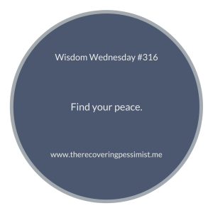 The Recovering Pessimist | Wisdom Wednesday #316 | www.therecoveringpessimist.me | #amwriting #recoveringpessimist #optimisticpessimist #wisdomwednesday