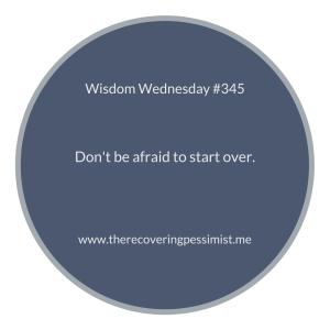 The Recovering Pessimist | Wisdom Wednesday #345 | www.therecoveringpessimist.me | #amwriting #recoveringpessimist #optimisticpessimist #wisdomwednesday