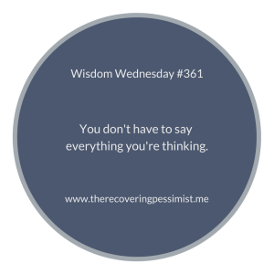 The Recovering Pessimist | Wisdom Wednesday #361 | www.therecoveringpessimist.me | #amwriting #recoveringpessimist #optimisticpessimist #wisdomwednesday