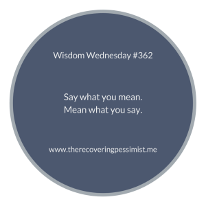 The Recovering Pessimist | Wisdom Wednesday #362 | www.therecoveringpessimist.me | #amwriting #recoveringpessimist #optimisticpessimist #wisdomwednesday