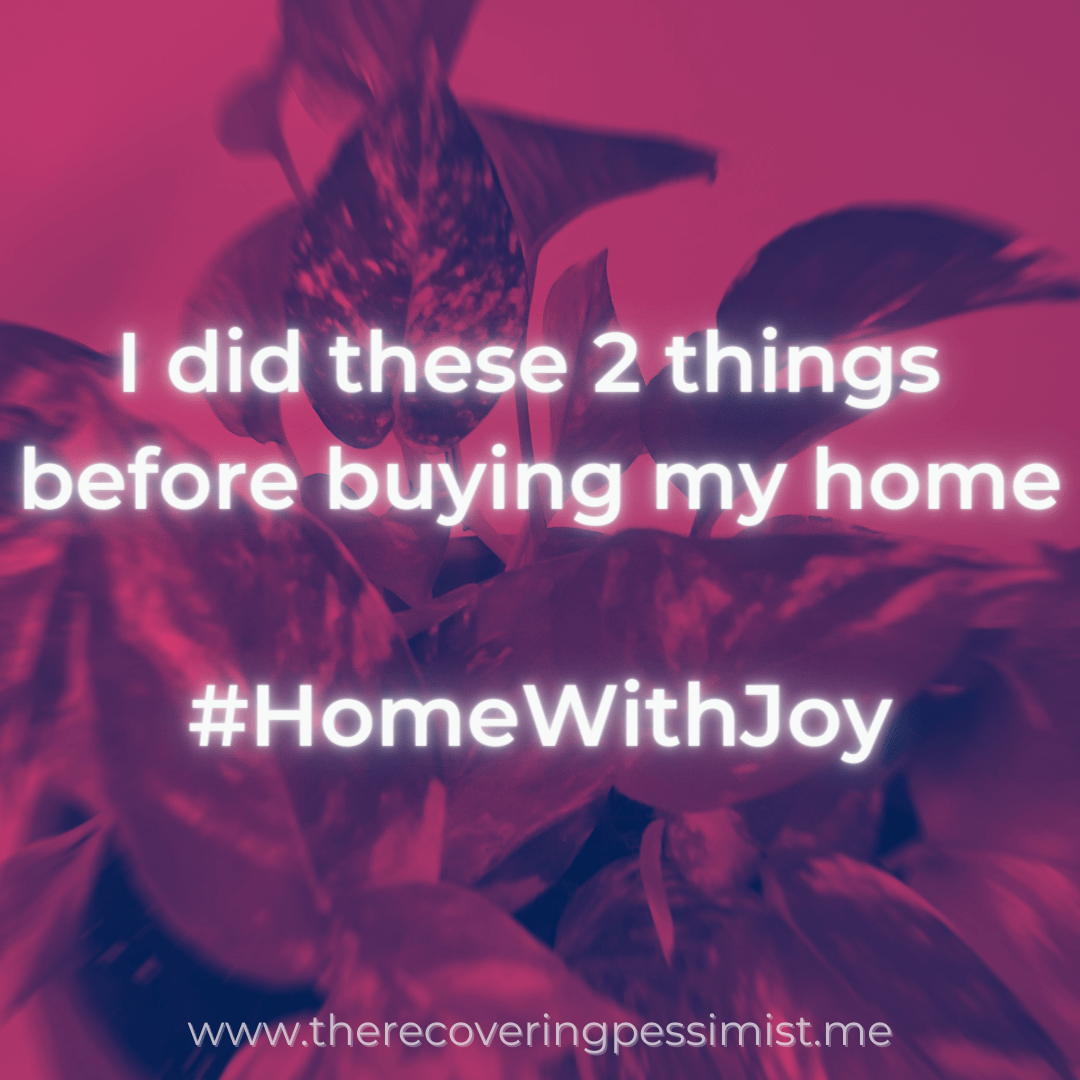 The Recovering Pessimist | I did these 2 things before buying my home | www.therecoveringpessimist.me | #amwriting #recoveringpessimist #optimisticpessimist #HomeWithJoy #HomeDepot #Lowes #Target #Homeowner #Homeownership #AtJoysHouse #HomeWithJoyFaves #WelcomeHome #homedecor #HomeMaintenance #Pinterest
