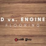 solid hard wood floors vs engineered hard wood floors