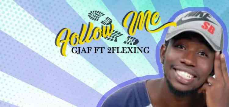 [New Music] Follow Me – G Jaf ft 2flexing