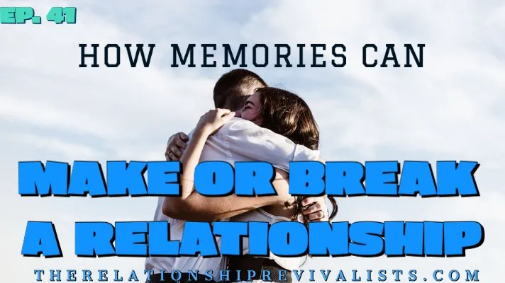memories can make or break a relationship