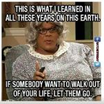 Relationship Advice from Madea: Let em' Go!
