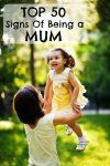 TOP 50 SIGNS OF BEING A MUM