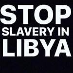 Time to Stop Modern Day Libya Slavery