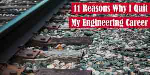 11 Reasons Why I Quit My Engineering Career