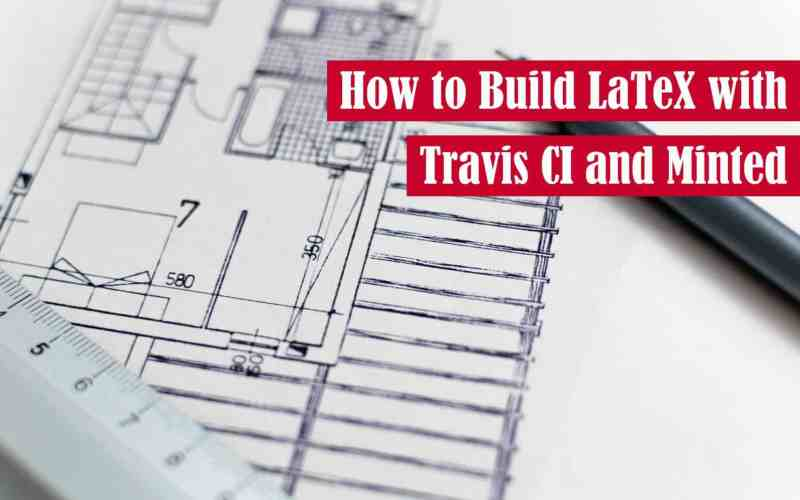 How to Build LaTeX with Travis CI and Minted Featured Image