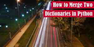 How to Merge Two Dictionaries in Python