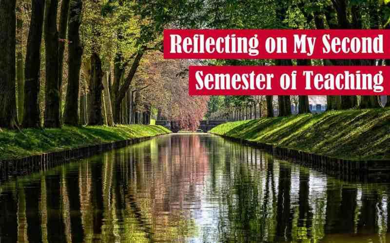 Reflecting on My Second Semester of Teaching Featured Image