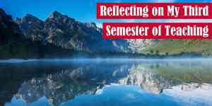 Reflecting on My Third Semester of Teaching Featured Image