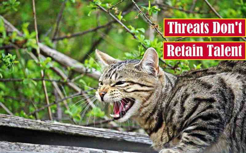 Threats Don't Retain Talent Featured Image
