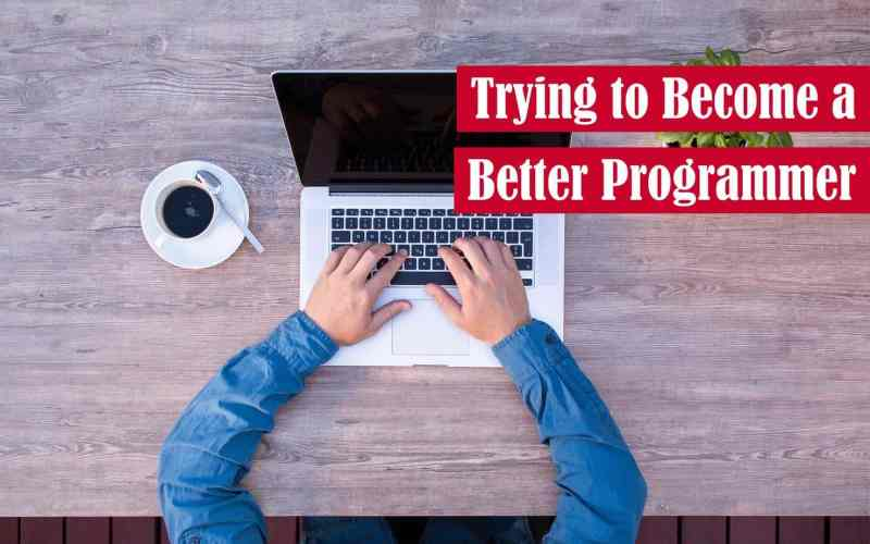 Trying to Become a Better Programmer Featured Image