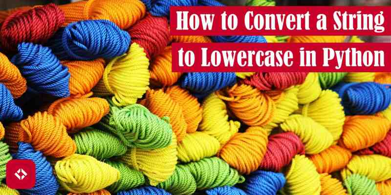 How to Convert a String to Lowercase in Python Featured Image