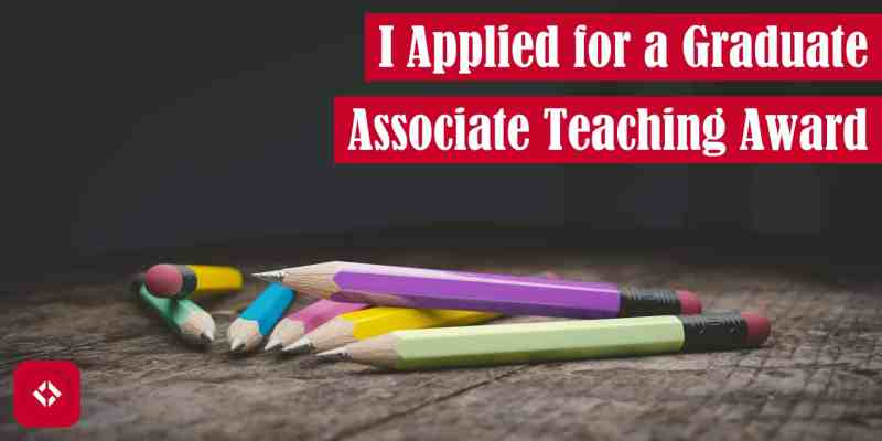 I Applied for a Graduate Associate Teaching Award Featured Image