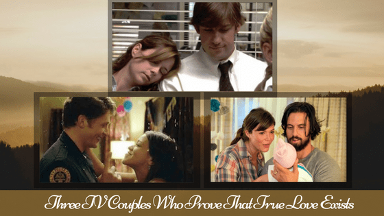 Three TV Couples Who Prove That True Love Exists