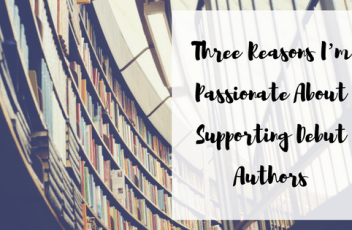 40_Three Reasons I'm Passionate About Supporting Debut Authors