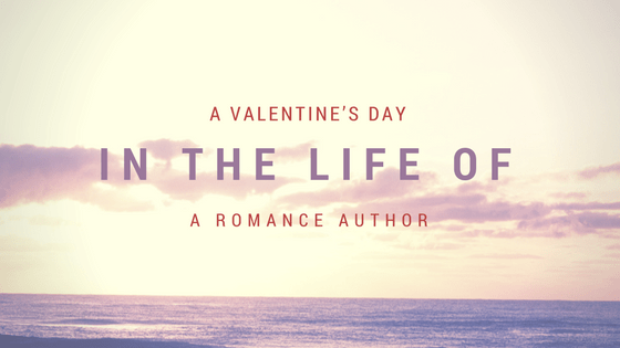 A Valentine's Day in the Life of a Romance Author