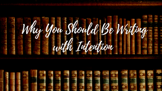 Why You Should be Writing with Intention