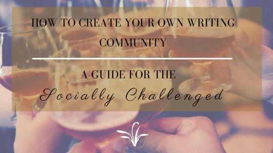 How to Create Your Own Writing Community: A Guide for the Socially Challenged