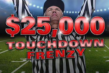 $25,000 Touchdown Frenzy Table Games Drawings