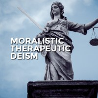 Moralistic Therapeutic Deism: What is It and How Can We Respond to this Phenomenon?