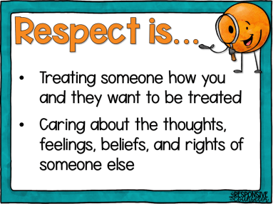 respect is... treating someone how you and they want to be treated