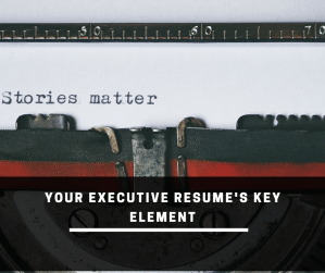 Your Executive Resume's Key Element