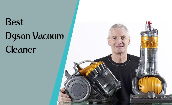 Best Dyson Vacuum Cleaner 2018 | Guides & Reviews