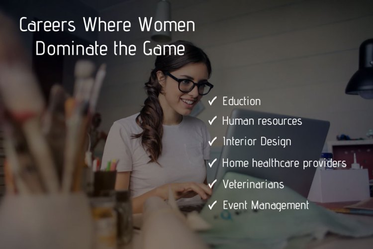 Careers Where Women Dominate the Game
