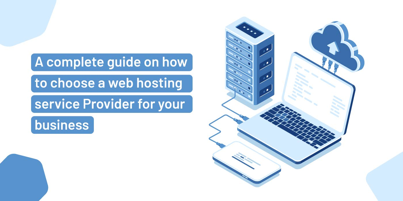 A complete guide on how to choose a web hosting service provider for your business