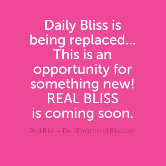 dailyblissis0abeingreplaced0athisisan0aopportunityfor0asomethingnew210arealbliss0aiscomingsoon-default