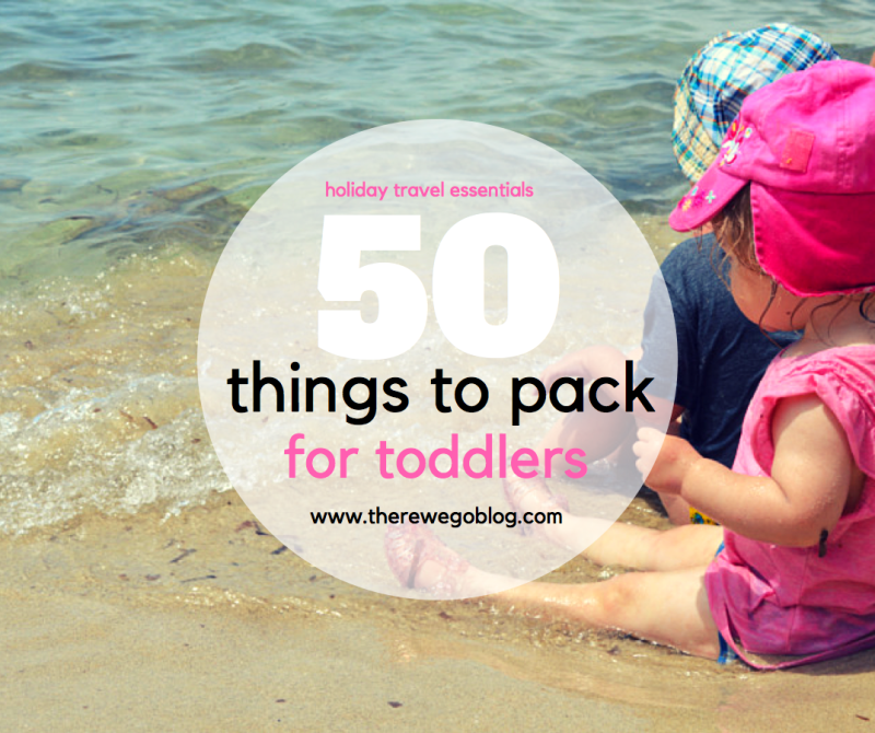 50 things to pack for toddlers There We Go