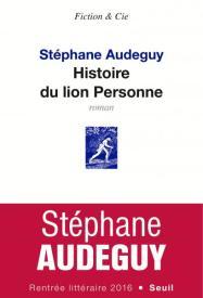 http://www.seuil.com/ouvrage/histoire-du-lion-personne-stephane-audeguy/9782021331783