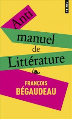 http://www.lecerclepoints.com/livre-antimanuel-litterature-franois-begaudeau-9782757855836.htm