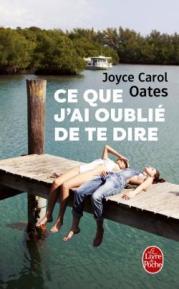 http://www.livredepoche.com/ce-que-jai-oublie-de-te-dire-joyce-carol-oates-9782253068709