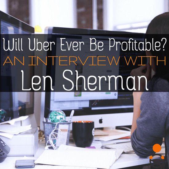 """I interview Professor Len Sherman of the Columbia Business School about an article he wrote titled """"Why Can't Uber Make Money?"""" We discuss Uber's profitability, its business model, and its long term prospects in this episode."""