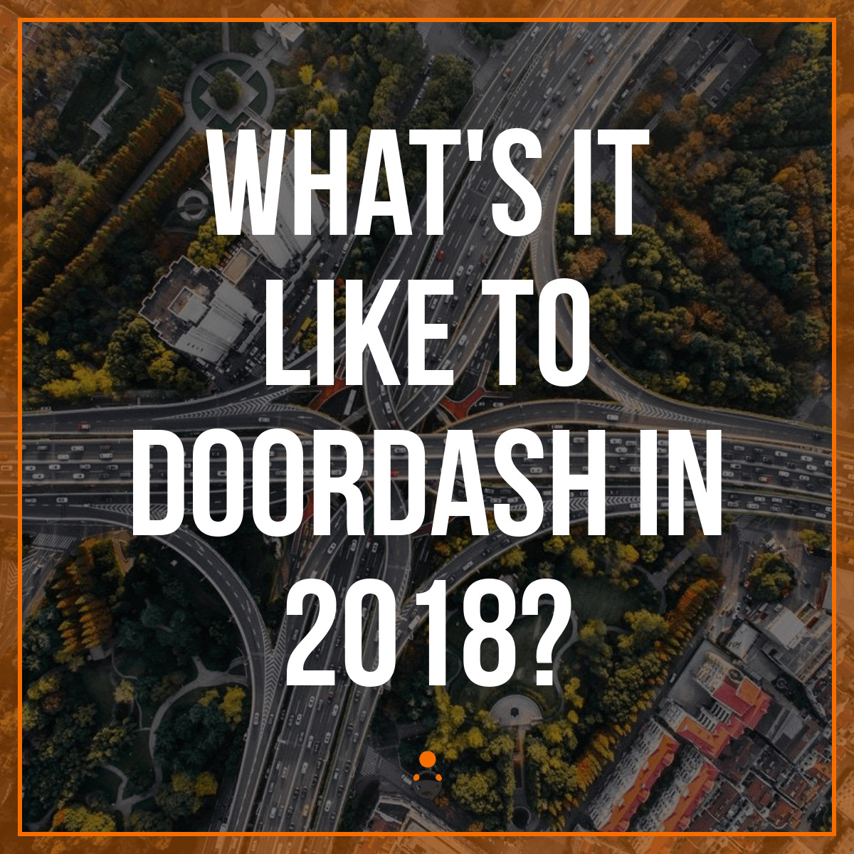 What's it Like to DoorDash in 2018?