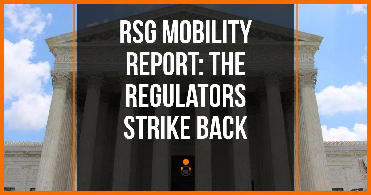 RSG Mobility Report: The Regulators Strike Back