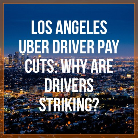Los Angeles Uber Driver Pay Cuts: Why Are Drivers Striking?